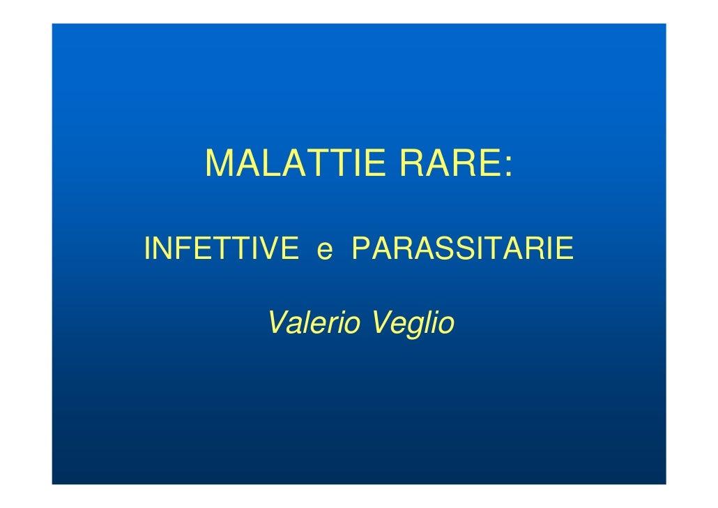 MALATTIE RARE:  INFETTIVE e PARASSITARIE        Valerio Veglio