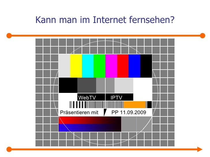 Kann man im Internet fernsehen? Präsentieren mit  PP 11.09.2009 WebTV  IPTV