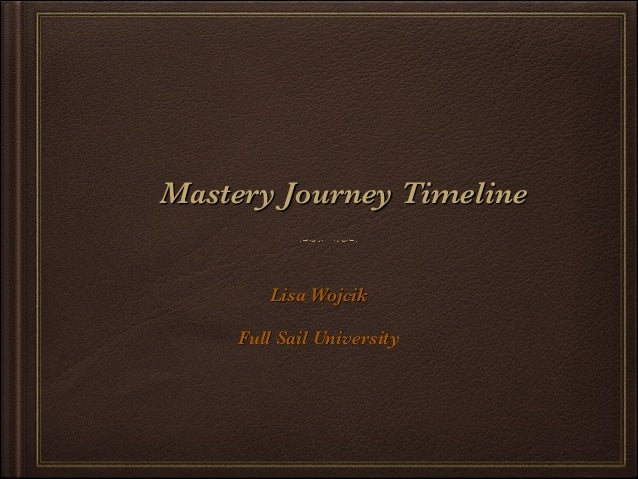 Mastery Journey Timeline Lisa Wojcik !  Full Sail University