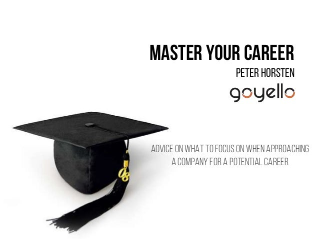 Master your Career Peter Horsten Adviceon what to focus on when approaching a company for a potential career