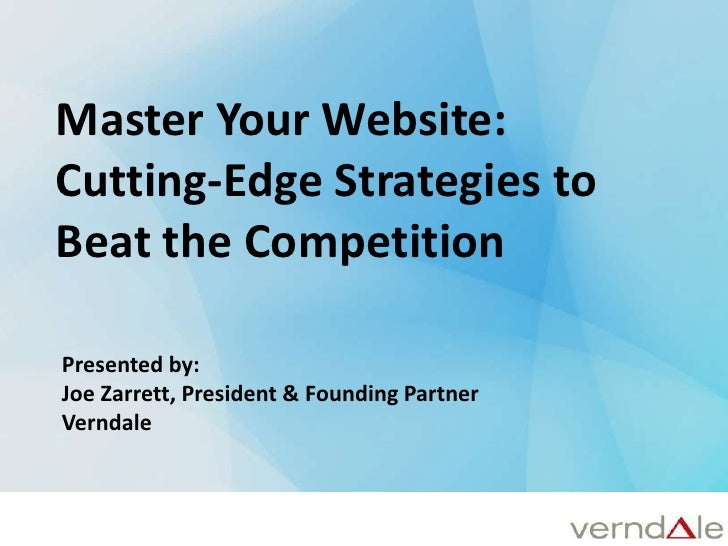Master Your Website: <br />Cutting-Edge Strategies to Beat the Competition<br />Presented by:<br />Joe Zarrett, President ...