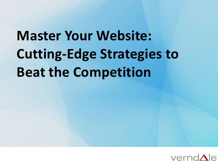 Master Your Website: <br />Cutting-Edge Strategies to Beat the Competition<br />