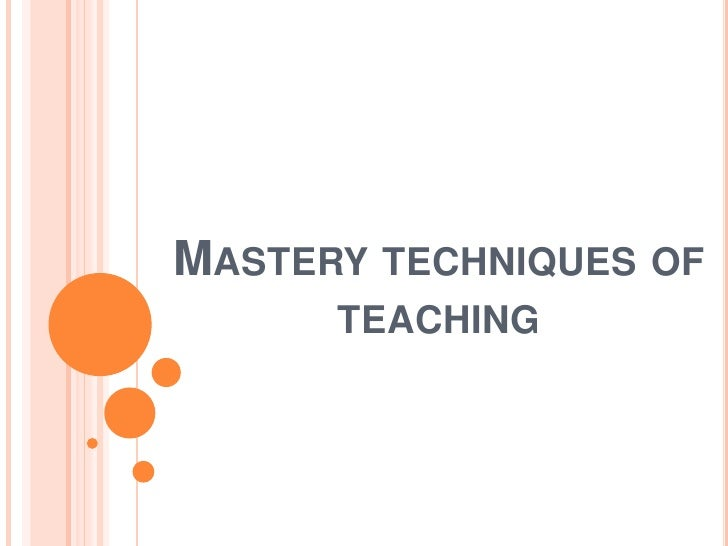 Mastery techniques of teaching