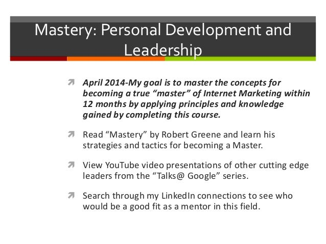 """Mastery: Personal Development and Leadership  April 2014-My goal is to master the concepts for becoming a true """"master"""" o..."""
