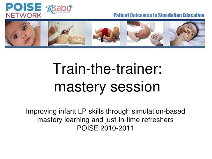 Train-the-trainer: mastery session<br />Improving infant LP skills through simulation-based mastery learning and just-in-t...