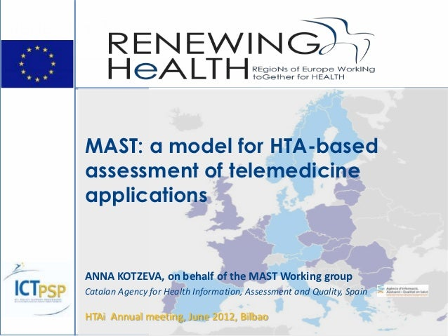 MAST: a model for HTA-basedassessment of telemedicineapplicationsANNA KOTZEVA, on behalf of the MAST Working groupCatalan ...