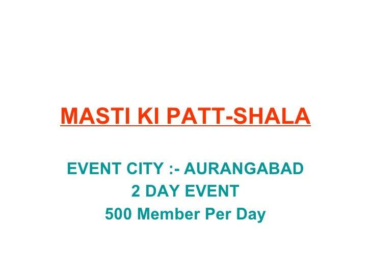 MASTI KI PATT-SHALA EVENT CITY :- AURANGABAD 2 DAY EVENT 500 Member Per Day