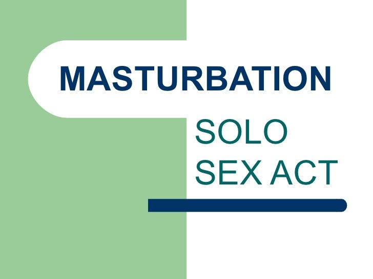 MASTURBATION SOLO SEX ACT