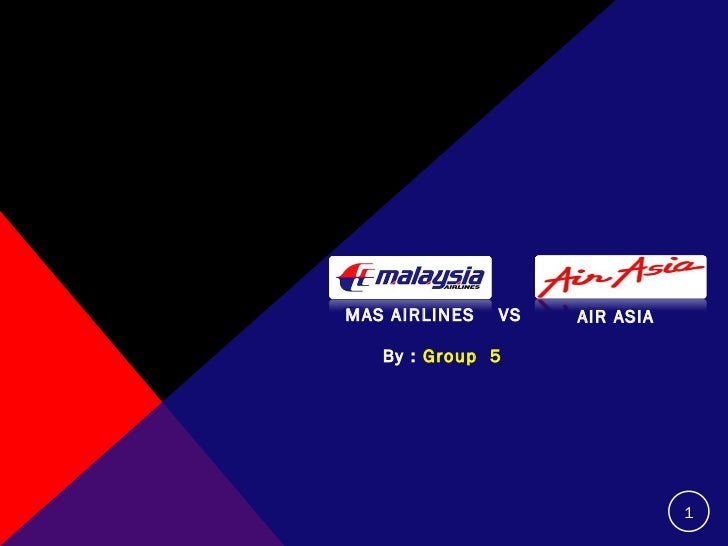 By :  Group  5  MAS AIRLINES VS AIR ASIA