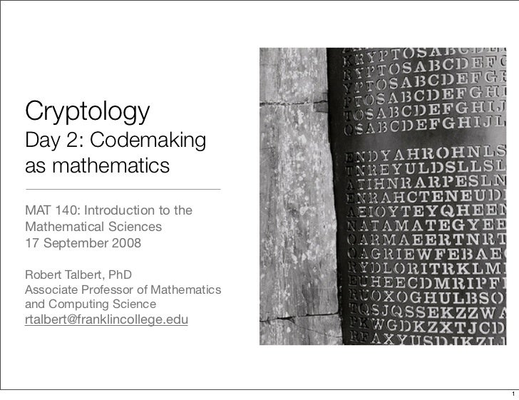 Cryptology Day 2: Codemaking as mathematics MAT 140: Introduction to the Mathematical Sciences 17 September 2008  Robert T...