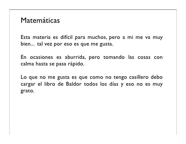 Matemáticas  Esta materia es difícil para muchos, pero a mi me va muy bien... tal vez por eso es que me gusta.  En ocasion...