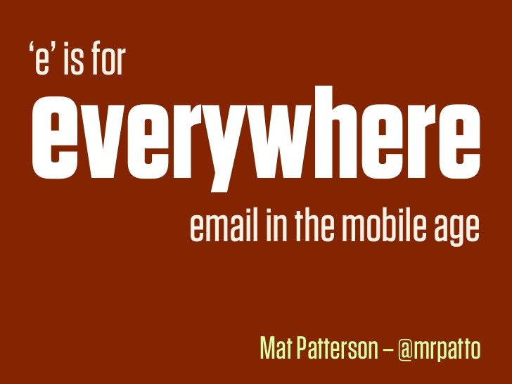 'e' is foreverywhere   email in the mobile age                  Mat Patterson – @mrpatto
