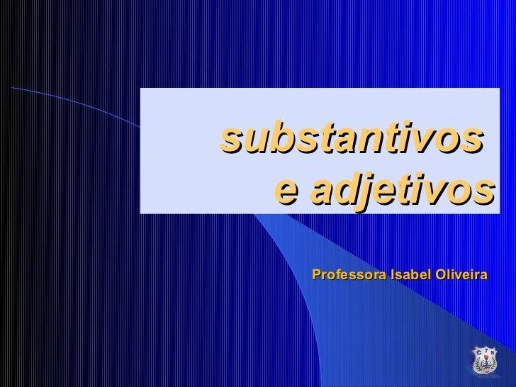 Substantivos e Adjetivos