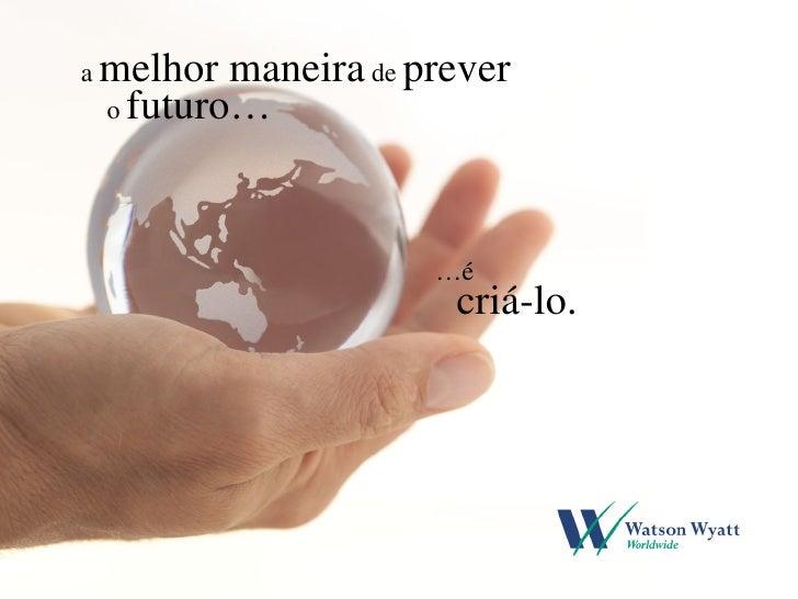 a  melhor maneira  de  prever o  futuro… … é criá-lo.