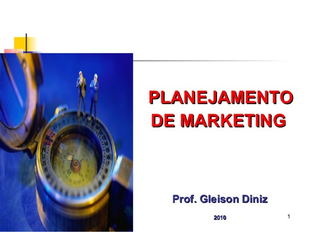 PLANEJAMENTOPLANEJAMENTO DE MARKETINGDE MARKETING Prof. Gleison DinizProf. Gleison Diniz 20102010 1