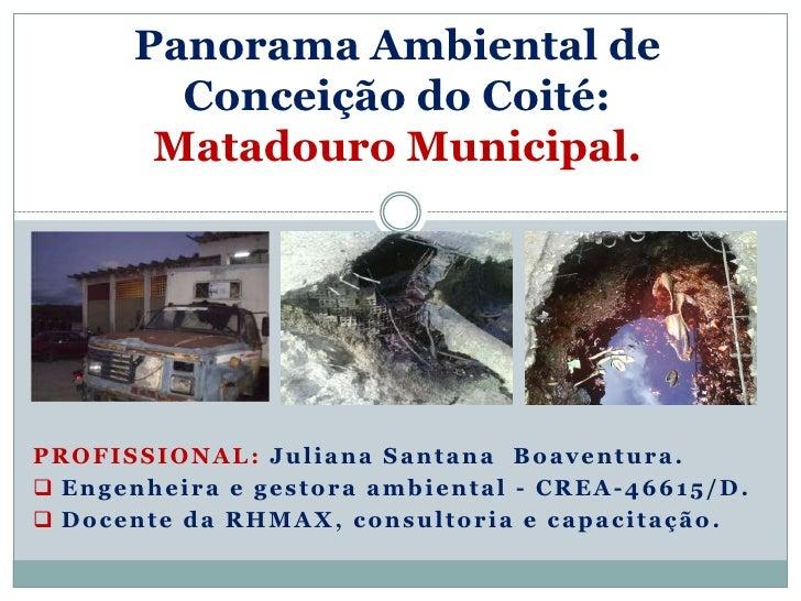Panorama Ambiental de        Conceição do Coité:       Matadouro Municipal.PROFISSIONAL: Juliana Santana Boaventura. Enge...