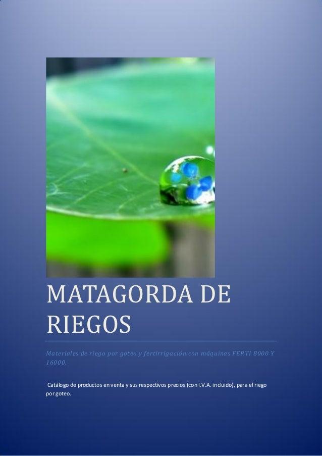 MATAGORDA DERIEGOSMateriales de riego por goteo y fertirrigación con máquinas FERTI 8000 Y16000.Catálogo de productos en v...
