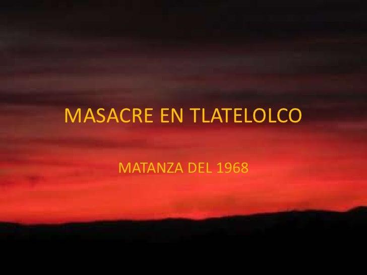 MASACRE EN TLATELOLCO<br />MATANZA DEL 1968<br />