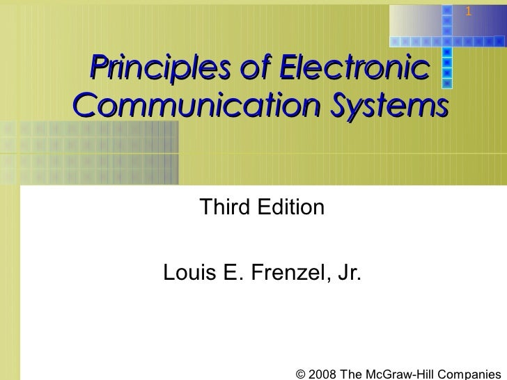 1 Principles of ElectronicCommunication Systems         Third Edition      Louis E. Frenzel, Jr.                    © 2008...