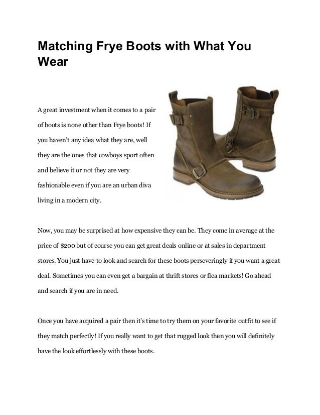 Matching Frye Boots with What You Wear A great investment when it comes to a pair of boots is none other than Frye boots! ...