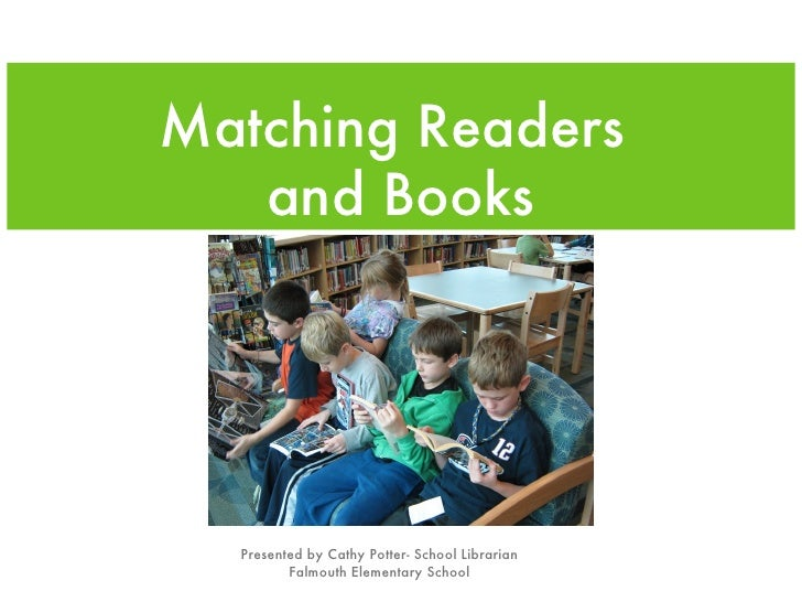 Matching Readers   and Books  Presented by Cathy Potter- School Librarian         Falmouth Elementary School
