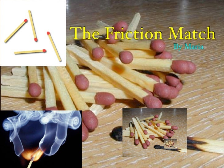 The Friction Match             By Maria