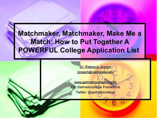 Matchmaker, Matchmaker, Make Me a Match: How to Put Together A POWERFUL College Application List Dr. Rebecca JosephDr. Reb...