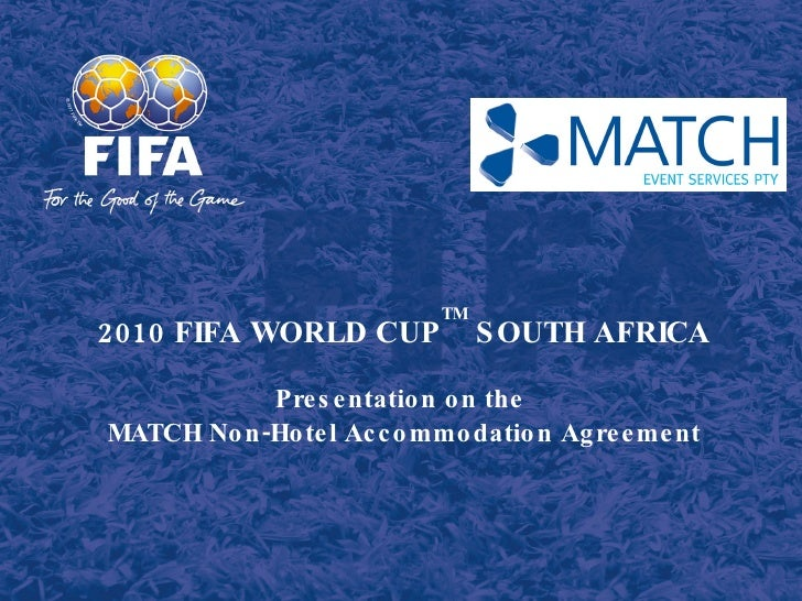 2010 FIFA WORLD CUP TM  SOUTH AFRICA Presentation on the  MATCH Non-Hotel Accommodation Agreement