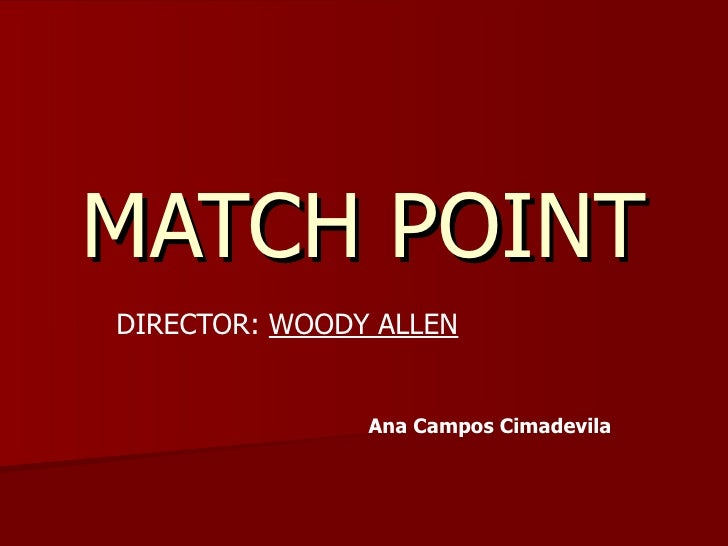 MATCH POINTDIRECTOR: WOODY ALLEN               Ana Campos Cimadevila