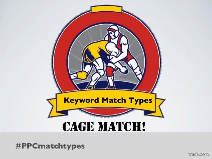 [WEBINAR] Keyword Match Types: Cage Match!