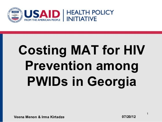 Costing MAT for HIV   Prevention among   PWIDs in Georgia                                         1Veena Menon & Irma Kirt...