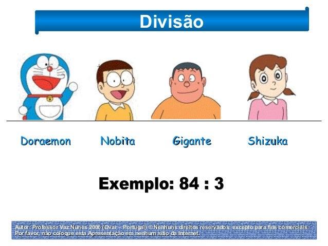 Divisão  Doraemon  Nobita  Gigante  Shizuka  Autor: Professor Vaz Nunes 2006 (Ovar – Portugal) © Nenhuns direitos reservad...
