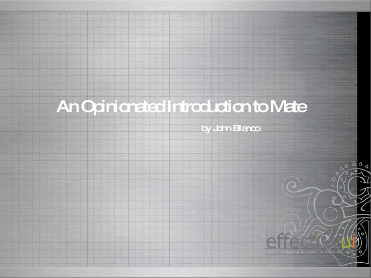 An Opinionated Introduction to Mate by John Blanco