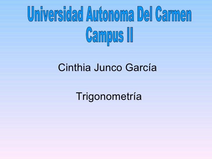 Universidad Autonoma Del Carmen Campus II Cinthia Junco García Trigonometría