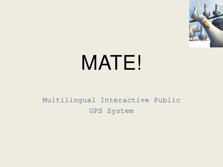 MATE!<br />Multilingual Interactive Public <br />GPS System<br />