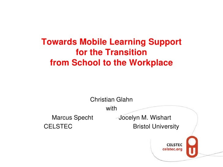 Towards Mobile Learning Supportfor the Transitionfrom School to the Workplace<br />Christian Glahn<br />with<br />Marcus S...