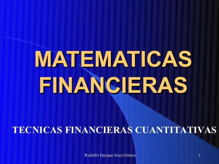 MATEMATICAS   FINANCIERASTECNICAS FINANCIERAS CUANTITATIVAS            Rodolfo Enrique Sosa Gómez   1