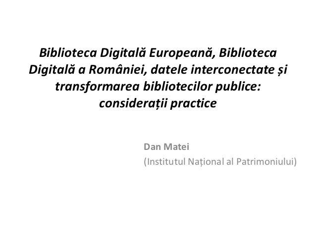 Biblioteca Digitală Europeană, BibliotecaDigitală a României, datele interconectate și     transformarea bibliotecilor pub...
