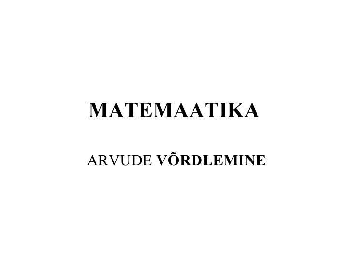 MATEMAATIKA ARVUDE  VÕRDLEMINE