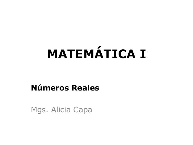 MATEMÁTICA INúmeros RealesMgs. Alicia Capa
