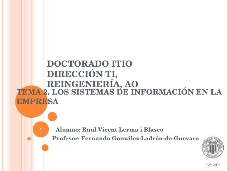 TEMA 2. LOS SISTEMAS DE INFORMACIÓN EN LA EMPRESA Alumno: Raül Vicent Lerma i Blasco Profesor: Fernando González-Ladrón-de...