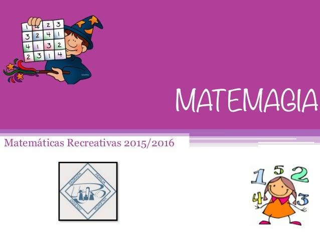 MATEMAGIA Matemáticas Recreativas 2015/2016