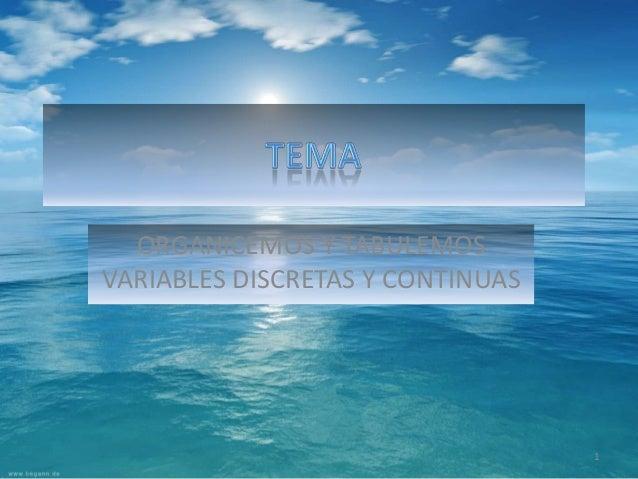 ORGANICEMOS Y TABULEMOS VARIABLES DISCRETAS Y CONTINUAS 1
