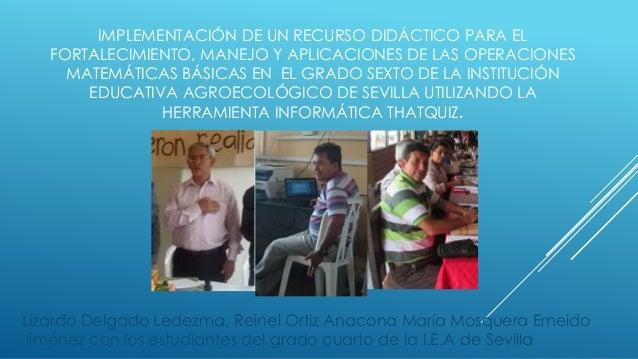 IMPLEMENTACIÓN DE UN RECURSO DIDÁCTICO PARA EL FORTALECIMIENTO, MANEJO Y APLICACIONES DE LAS OPERACIONES MATEMÁTICAS BÁSIC...