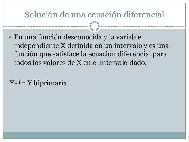Solución de una ecuación diferencial   En una función desconocida y la variable  independiente X definida en un intervalo...