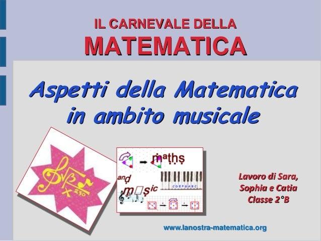 IL CARNEVALE DELLA     MATEMATICAAspetti della Matematica   in ambito musicale                                Lavoro di Sa...