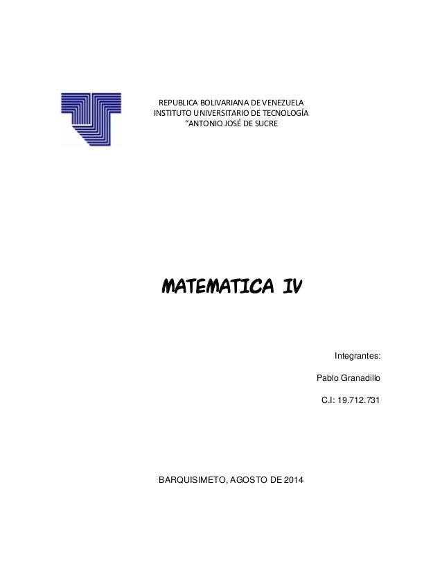 """REPUBLICA BOLIVARIANA DE VENEZUELA  INSTITUTO UNIVERSITARIO DE TECNOLOGÍA  """"ANTONIO JOSÉ DE SUCRE  MATEMATICA IV  Integran..."""
