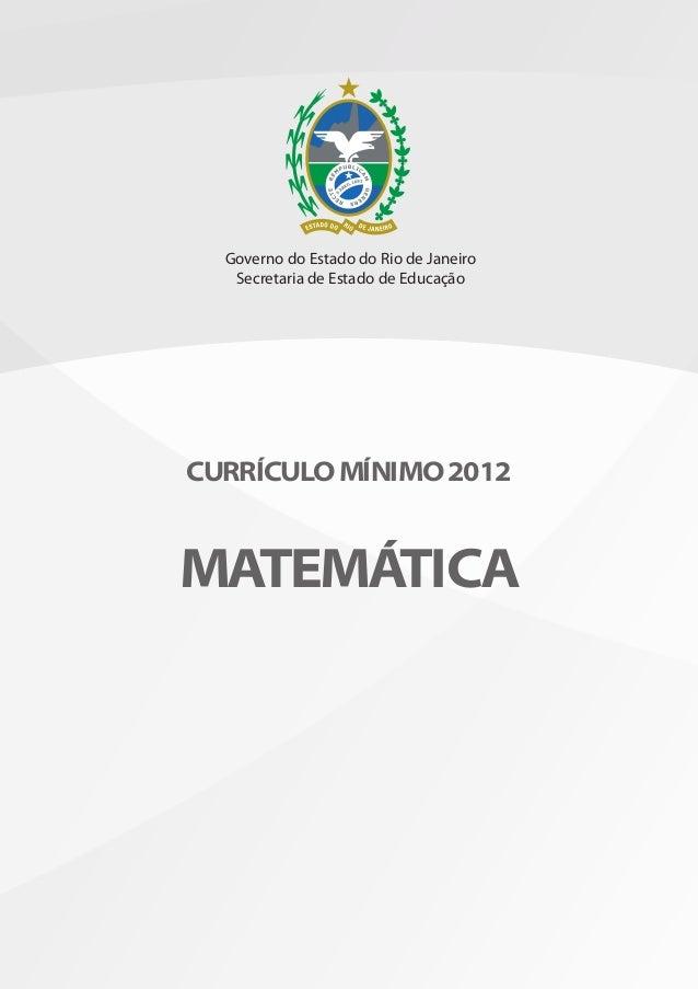 Governo do Estado do Rio de Janeiro   Secretaria de Estado de EducaçãoCURRÍCULO MÍNIMO 2012MATEMÁTICA