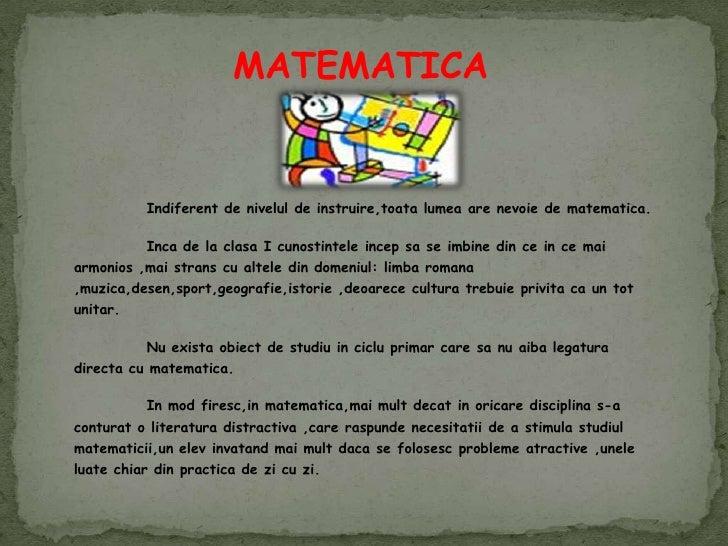 MATEMATICA<br />Indiferent de nivelul de instruire,toatalumea are nevoie de matematica.<br />Inca de la clasa I cunostint...