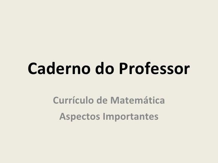 Caderno do Professor Currículo de Matemática Aspectos Importantes